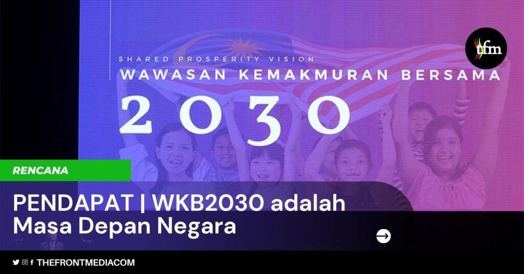 PENDAPAT | WKB2030 adalah Masa Depan Negara