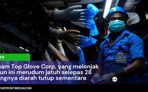 Saham Top Glove Corp, yang melonjak tahun ini merudum jatuh selepas 28 kilangnya diarah tutup sementara