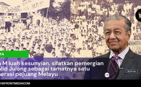 Tun M luah kesunyian, sifatkan pemergian Khalid Julong sebagai tamatnya satu generasi pejuang Melayu